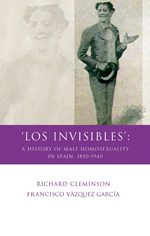 'Los Invisibles': A History of Male Homosexuality in Spain, 1850-1940