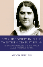 Sex and Society in Early Twentieth Century Spain: Hildegart Rodríguez and the World League for Sexual Reform