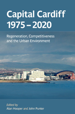 Capital Cardiff, 1975-2020: Regeneration, Competitiveness and the Urban Environment