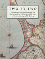 Two by Two: Twenty-two Pairs of Maps from the Newberry Library Illustrating 500 Years of Western Cartographic History