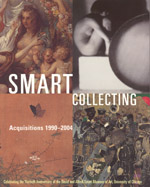 Smart Collecting: Acquisitions 1990-2004, Celebrating the Thirtieth Anniversary of the David and Alfred Smart Museum of Art