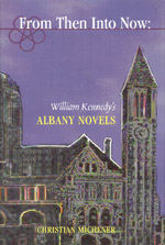 From Then Into Now: William Kennedy's Albany Novels