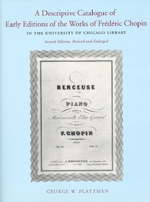 A Descriptive Catalogue of Early Editions of the Works of Frederic Chopin in the University of Chicago Library