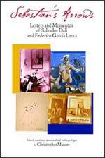 Sebastian's Arrows: Letters and Mementos of Salvador Dali and Federico Garcia Lorca