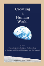 Creating a Human World: A New Psychological and Religious Anthropology In Dialogue with Freud, Heidegger, and Kierkegaard