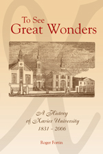 To See Great Wonders: A History of Xavier University, 1831-2006