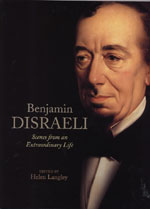 Benjamin Disraeli: Scenes from an Extraordinary Life