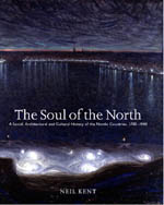 Soul of the North: A Social, Architectural and Cultural History of the Nordic Countries 1700-1940