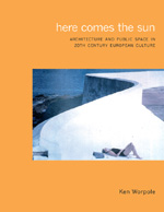 Here Comes the Sun: Architecture and Public Space in Twentieth-Century European Culture