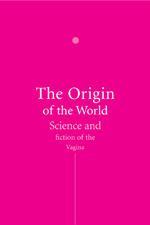 The Origin of the World: Science and Fiction of the Vagina