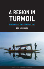 A Region in Turmoil: South Asian Conflicts since 1947