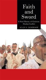 Faith and Sword: A Short History of Christian-Muslim Conflict