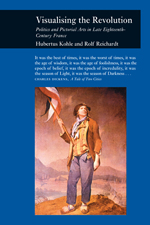 Visualizing the Revolution: Politics and Pictorial Arts in Late Eighteenth-Century France