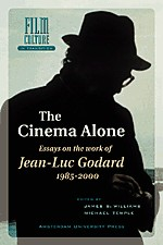 The Cinema Alone: Essays on the Works of Jean-Luc Goddard 1985-2000