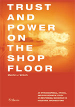 Trust and Power on the Shop Floor: An Ethnographical, Ethical, and Philosophical Study on Responsible Behaviour in Industrial Organizations