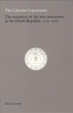 The Calvinist Copernicans: The Reception of the New Astronomy in the Dutch Republic, 1575-1750