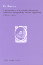 De Huysbou: A Reconstruction of an Unfinished Treatise on Architecture, Town Planning and Civil Engineering by Simon Stevin