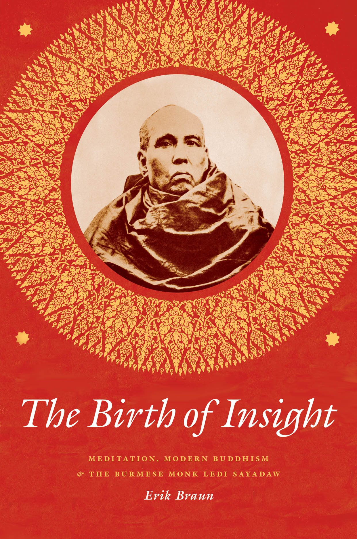 The Birth of Insight: Meditation, Modern Buddhism, and the Burmese Monk Ledi Sayadaw