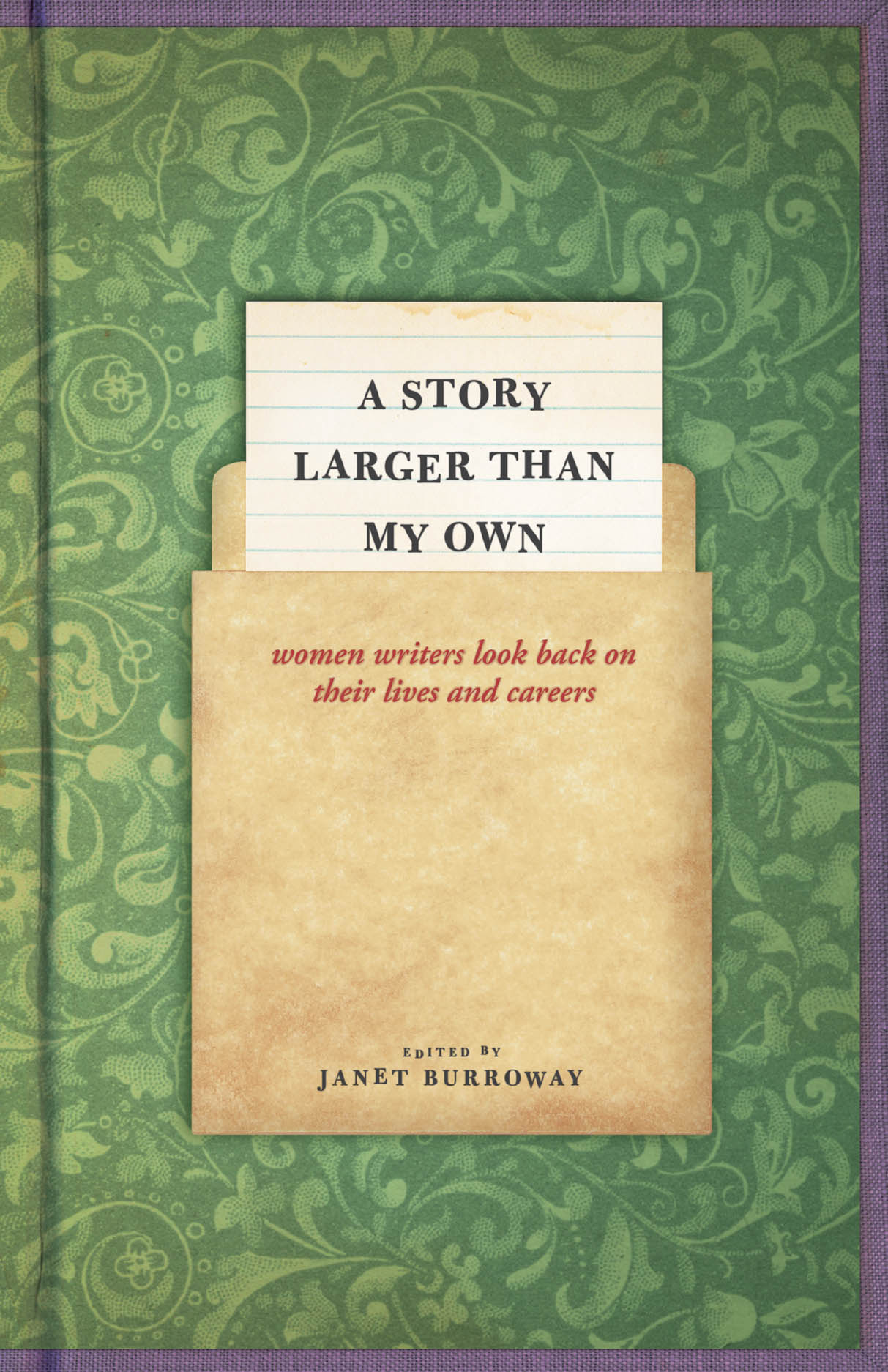 A Story Larger than My Own: Women Writers Look Back on Their Lives and Careers