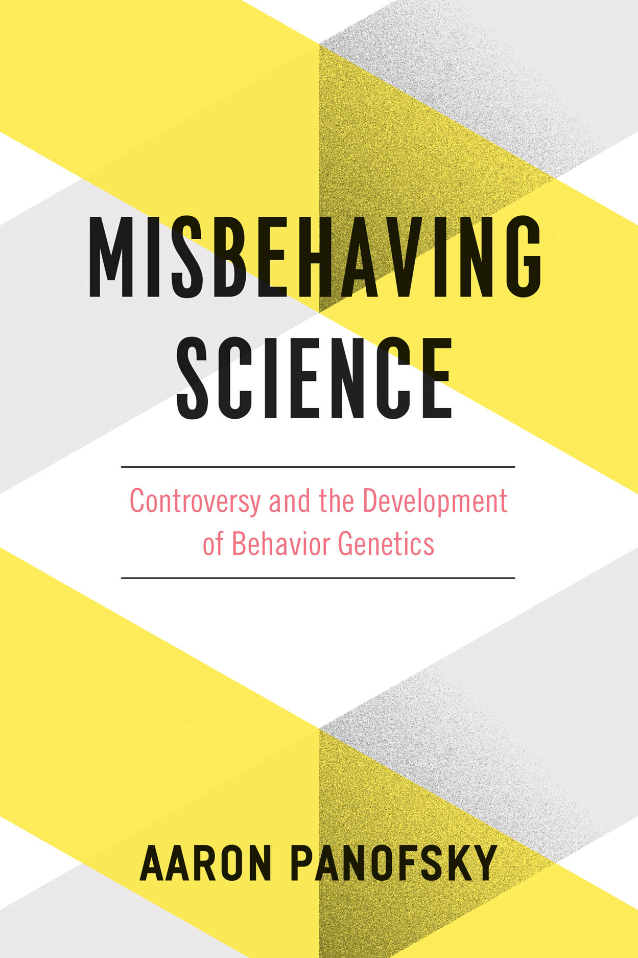 Misbehaving Science: Controversy and the Development of Behavior Genetics
