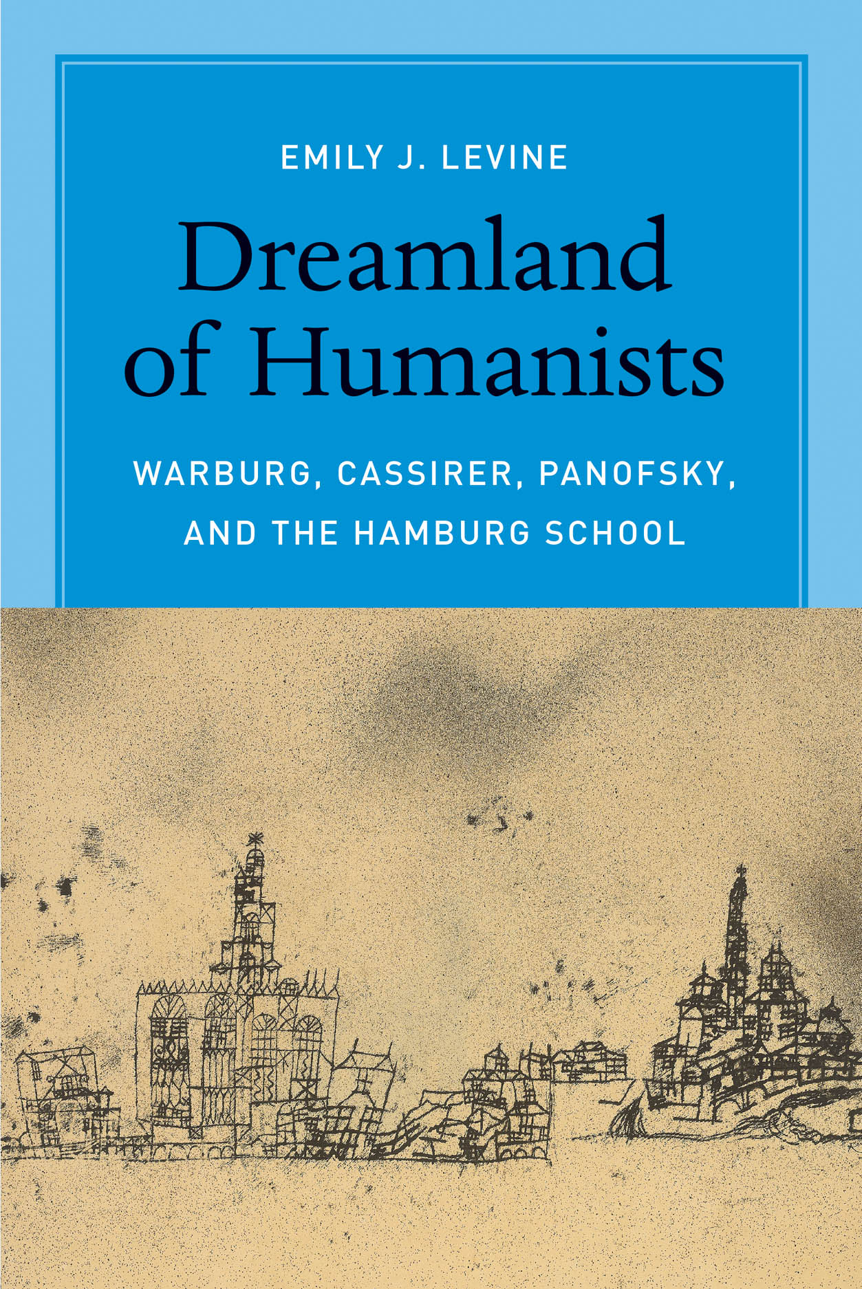 Dreamland of Humanists: Warburg, Cassirer, Panofsky, and the Hamburg School