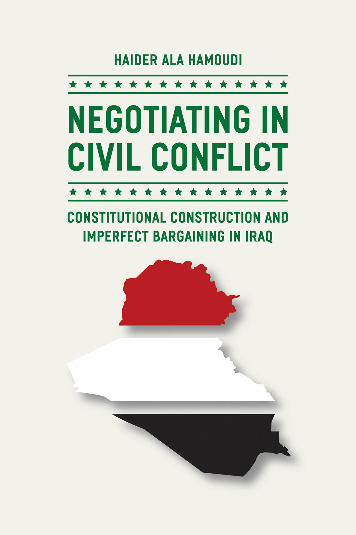 Negotiating in Civil Conflict: Constitutional Construction and Imperfect Bargaining in Iraq