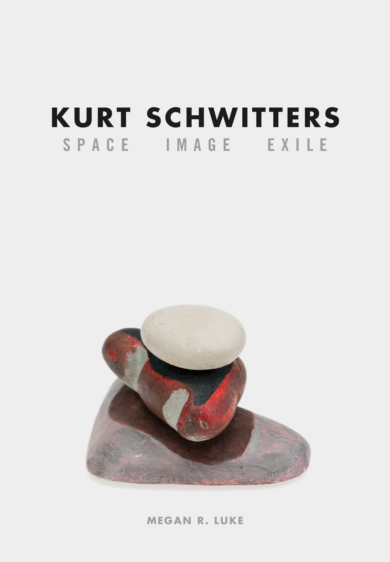Kurt Schwitters: Space, Image, Exile
