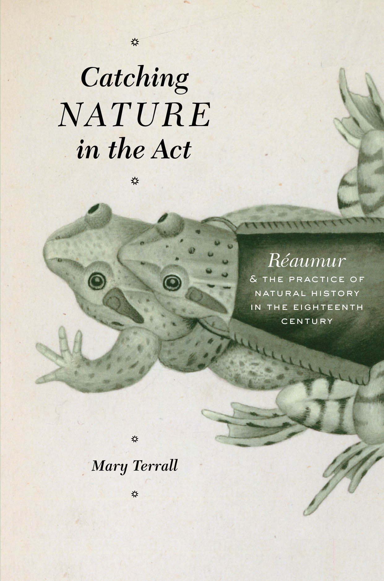 Catching Nature in the Act: Réaumur and the Practice of Natural History in the Eighteenth Century