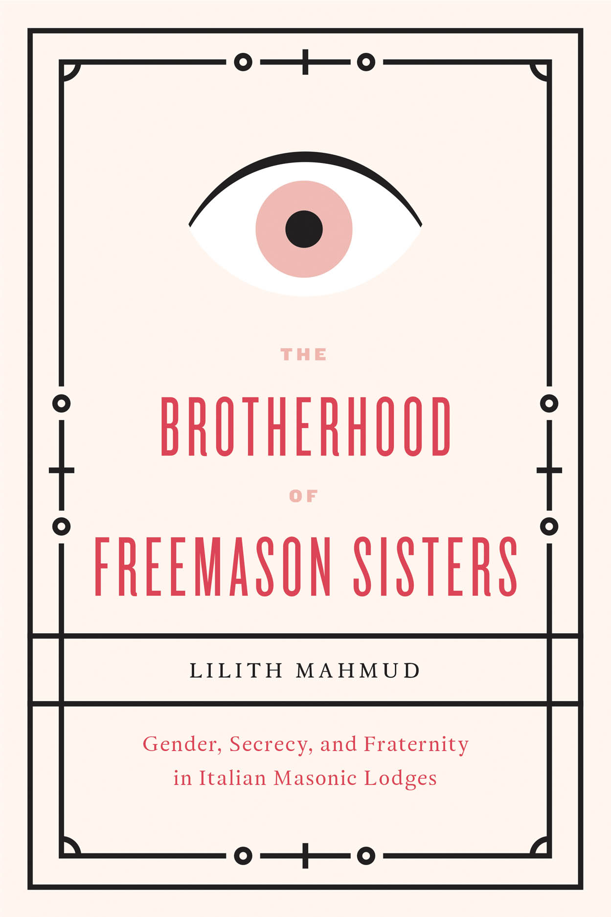 The Brotherhood of Freemason Sisters: Gender, Secrecy, and Fraternity in Italian Masonic Lodges
