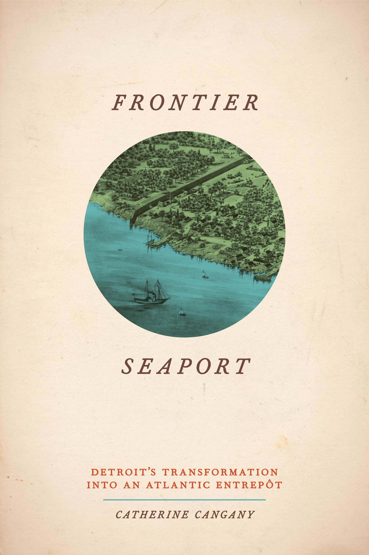 Frontier Seaport: Detroit's Transformation into an Atlantic Entrepôt