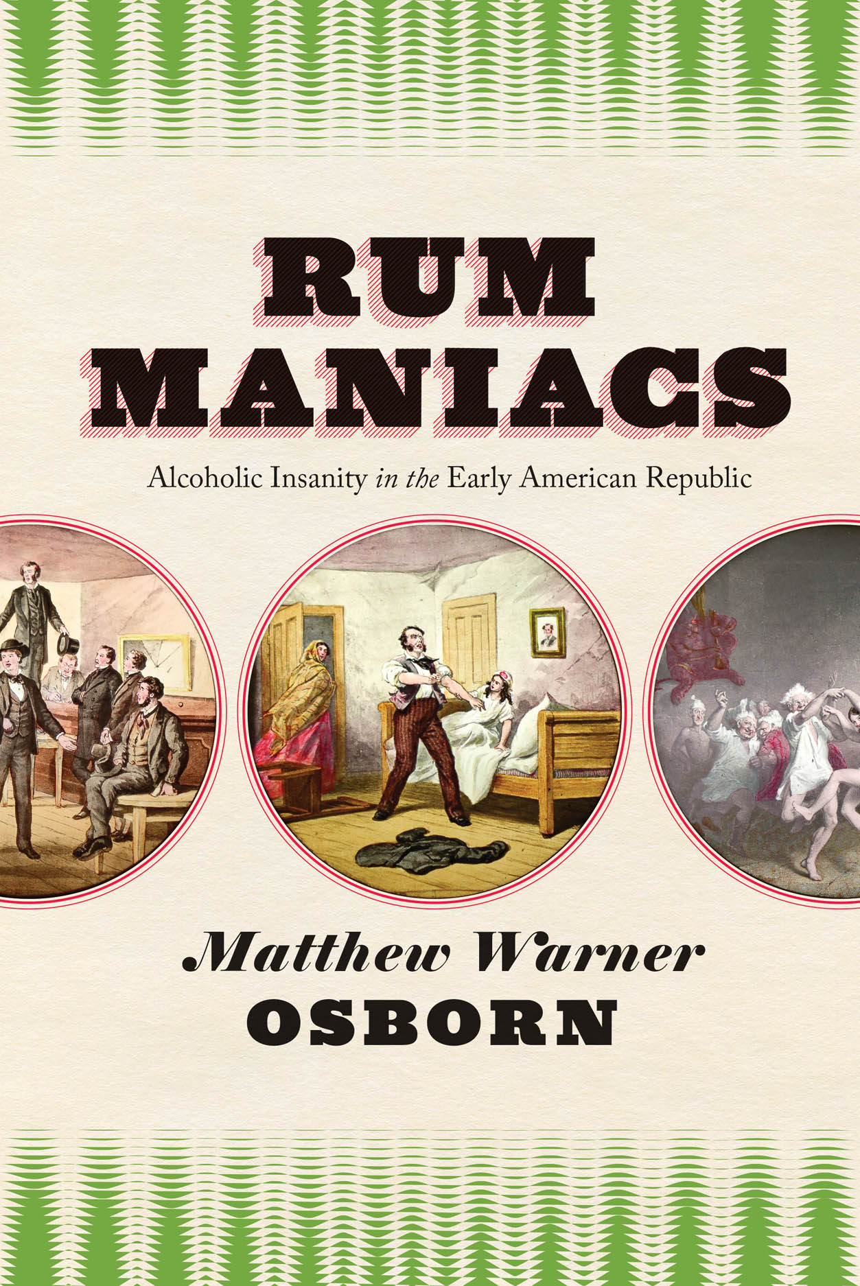 Rum Maniacs: Alcoholic Insanity in the Early American Republic