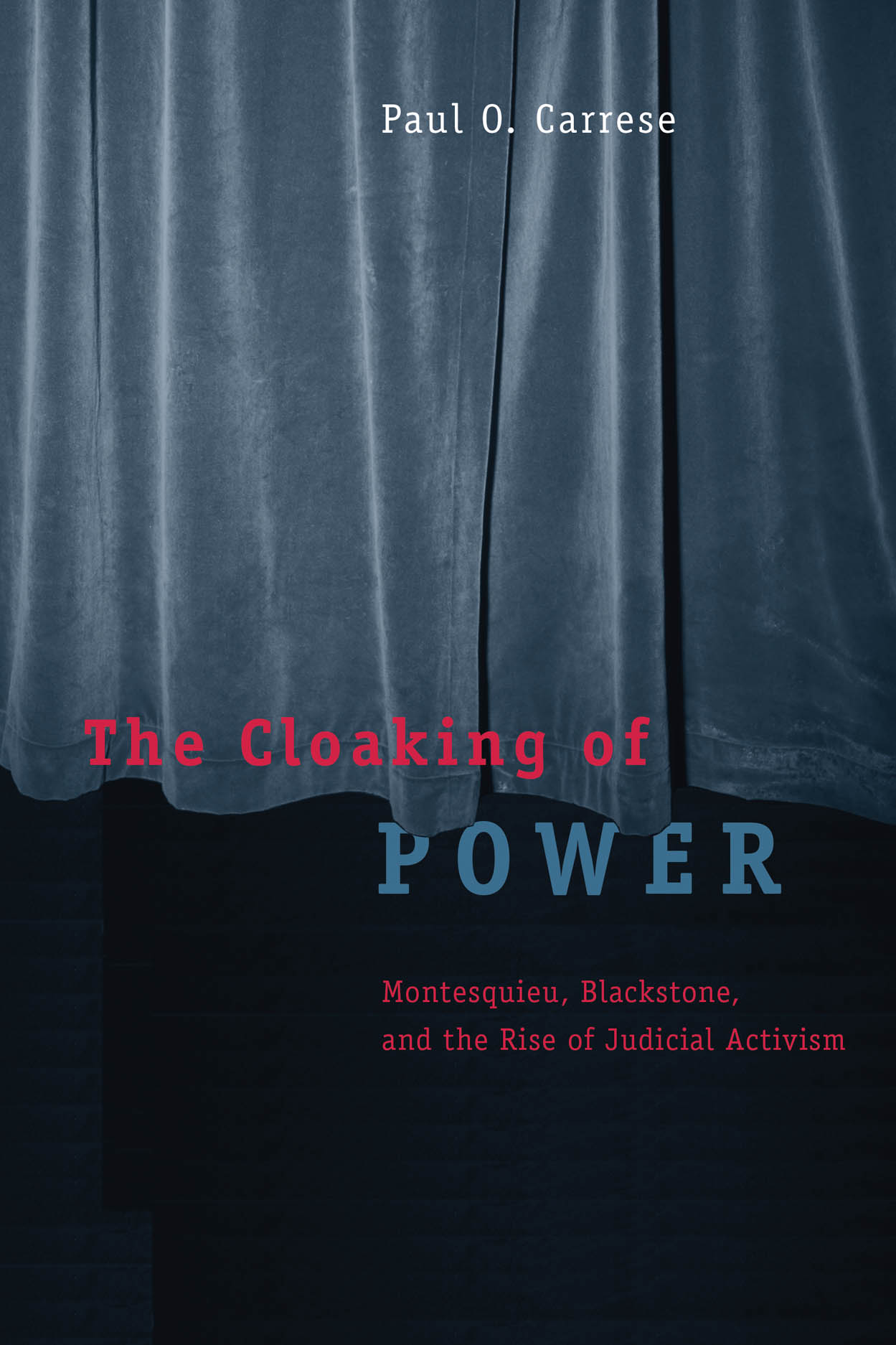 The Cloaking of Power: Montesquieu, Blackstone, and the Rise of Judicial Activism