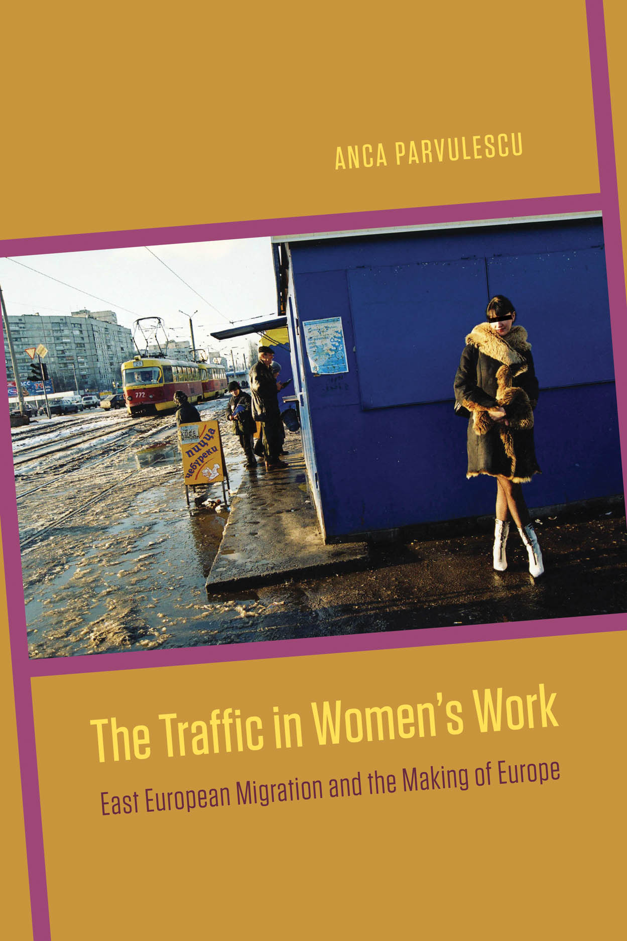 The Traffic in Women's Work: East European Migration and the Making of Europe