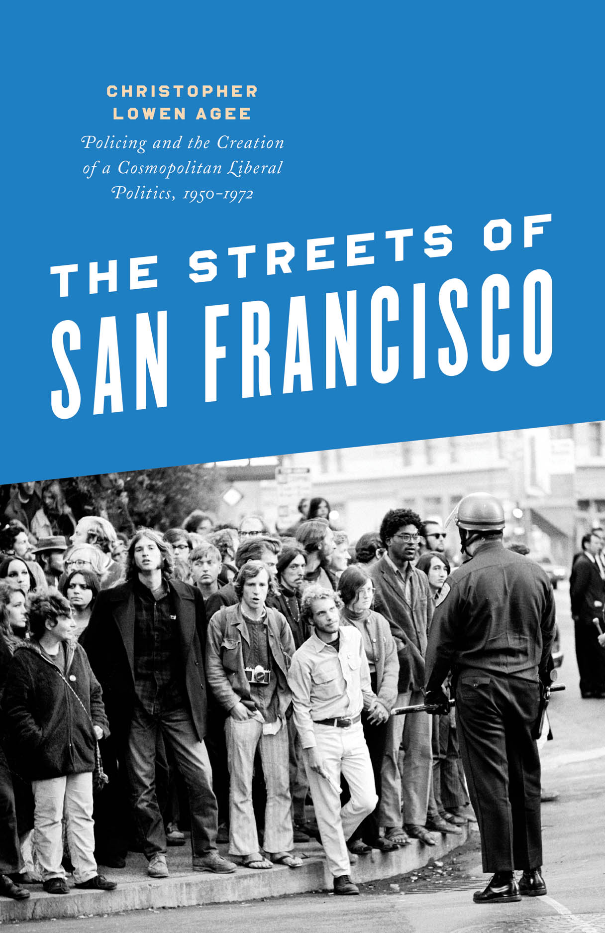 The Streets of San Francisco: Policing and the Creation of a Cosmopolitan Liberal Politics, 1950-1972