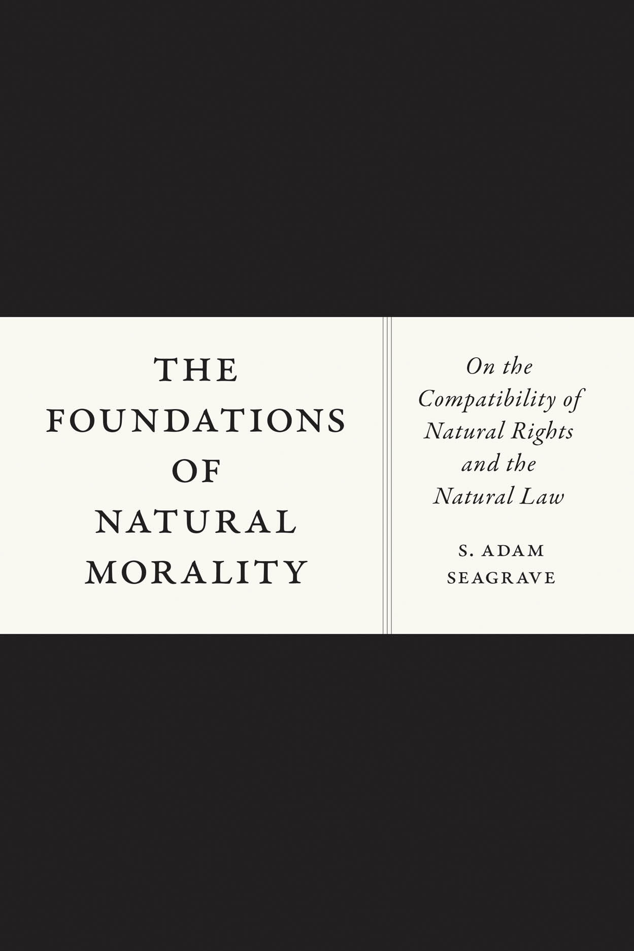 The Foundations of Natural Morality: On the Compatibility of Natural Rights and the Natural Law