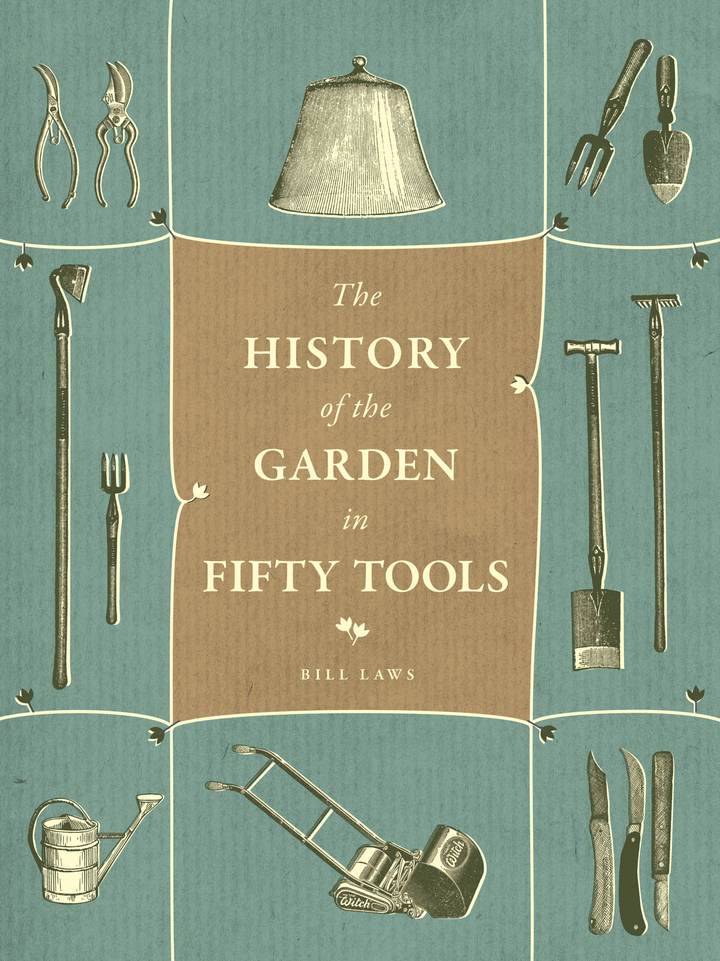 A History of the Garden in Fifty Tools