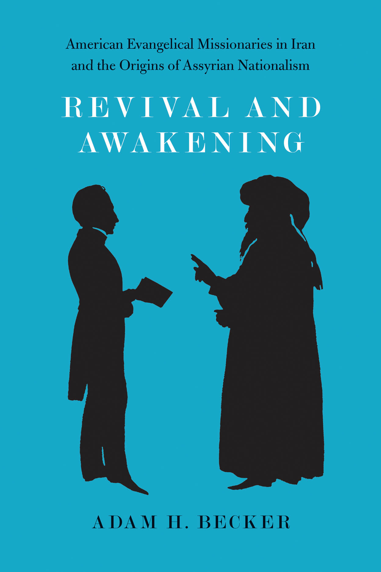 Revival and Awakening: American Evangelical Missionaries in Iran and the Origins of Assyrian Nationalism