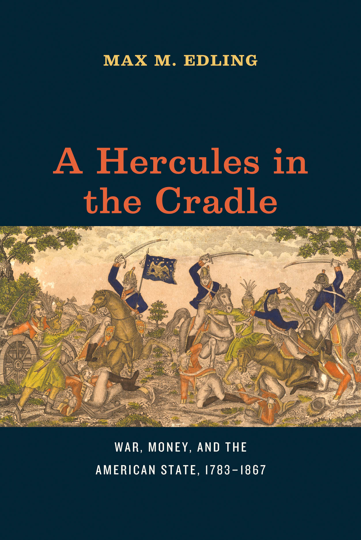 A Hercules in the Cradle: War, Money, and the American State, 1783-1867