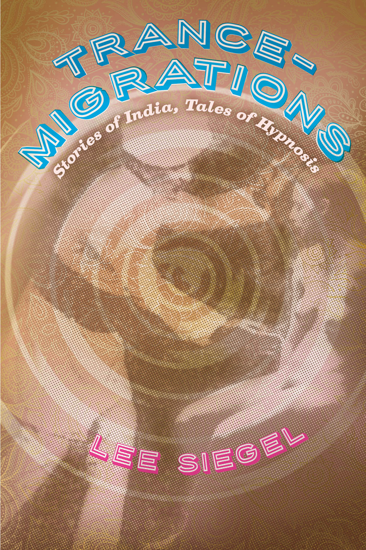 Trance-Migrations: Stories of India, Tales of Hypnosis