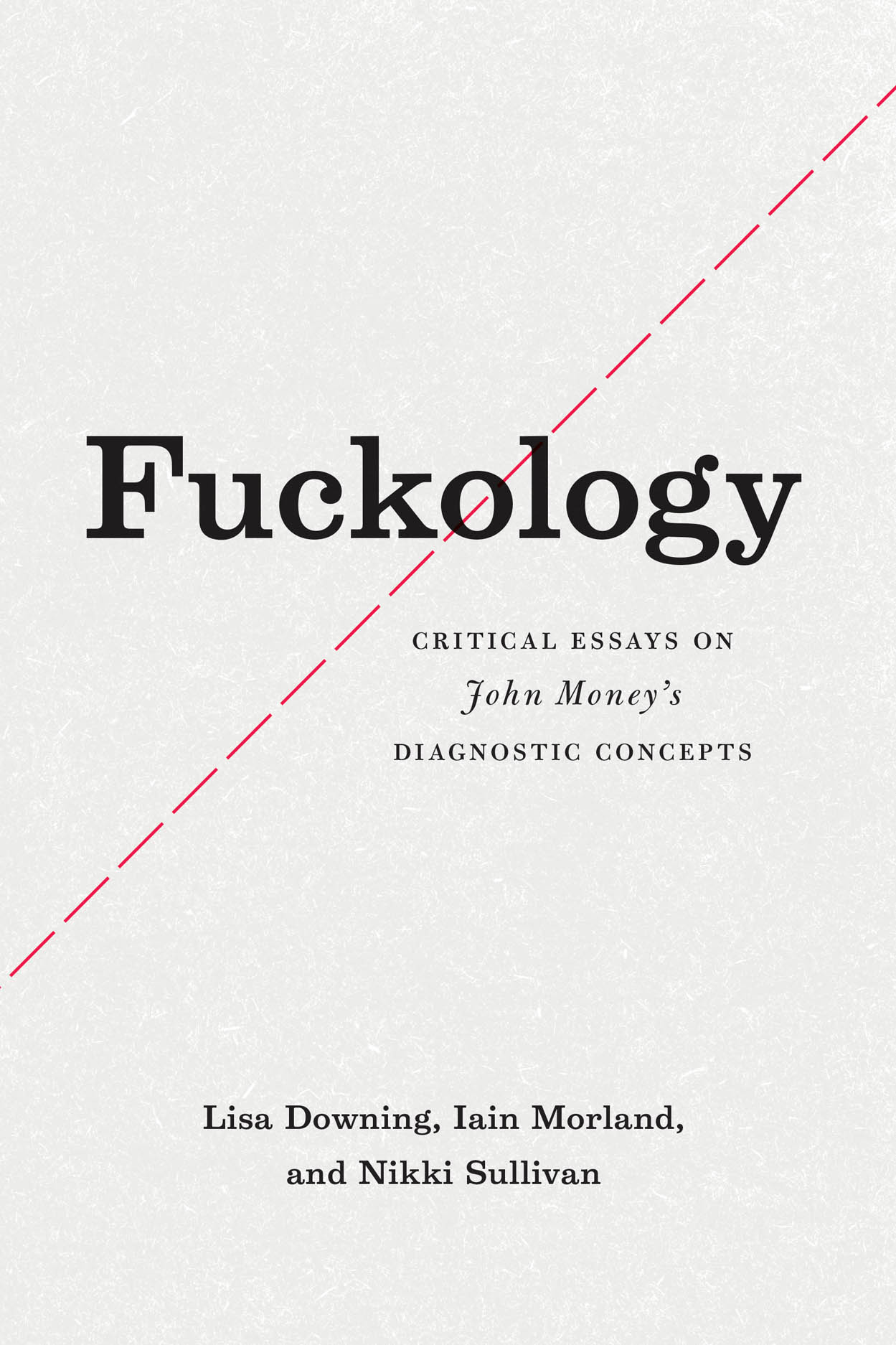 Fuckology: Critical Essays on John Money's Diagnostic Concepts