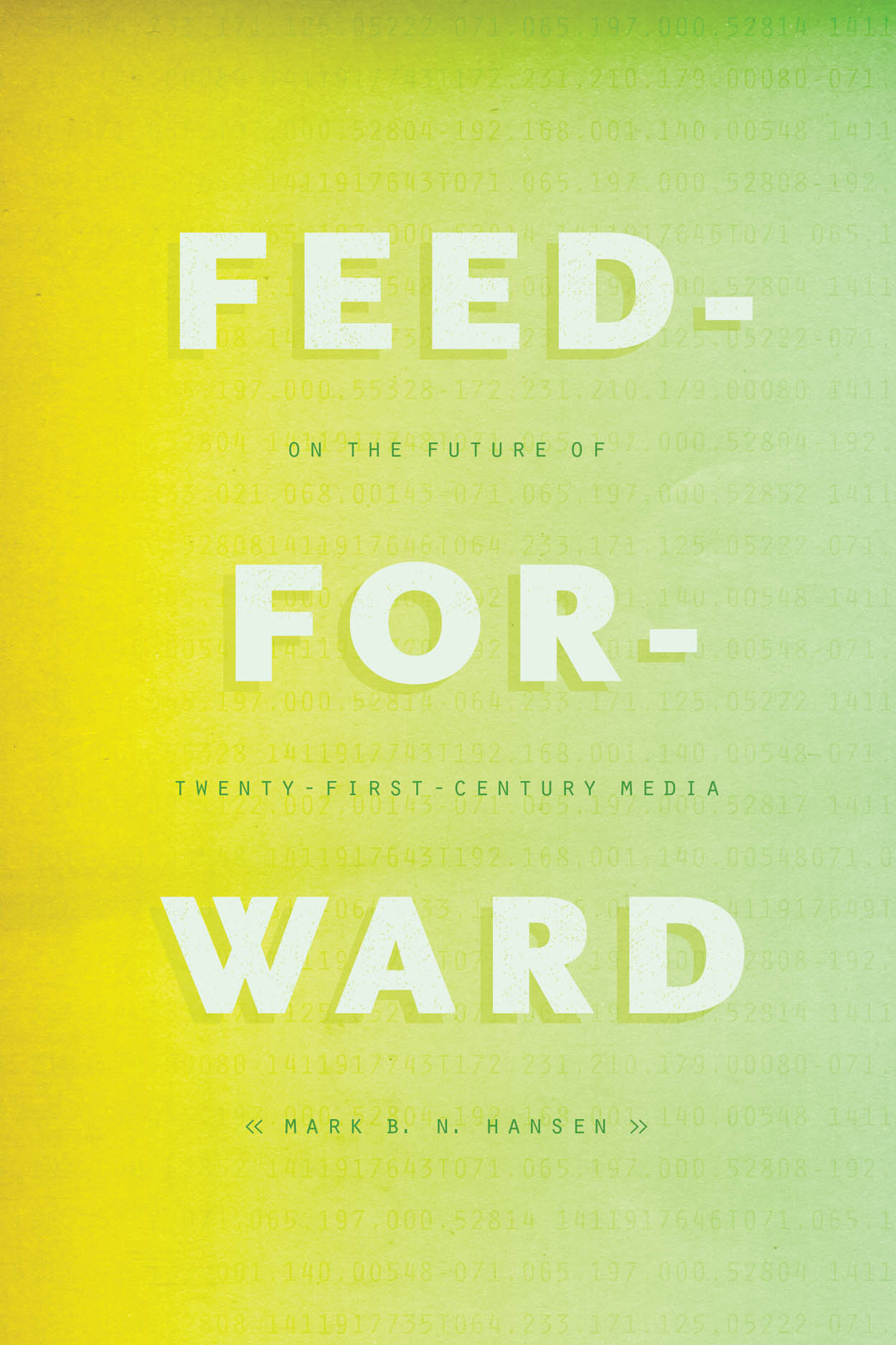 Feed-Forward: On the Future of Twenty-First-Century Media