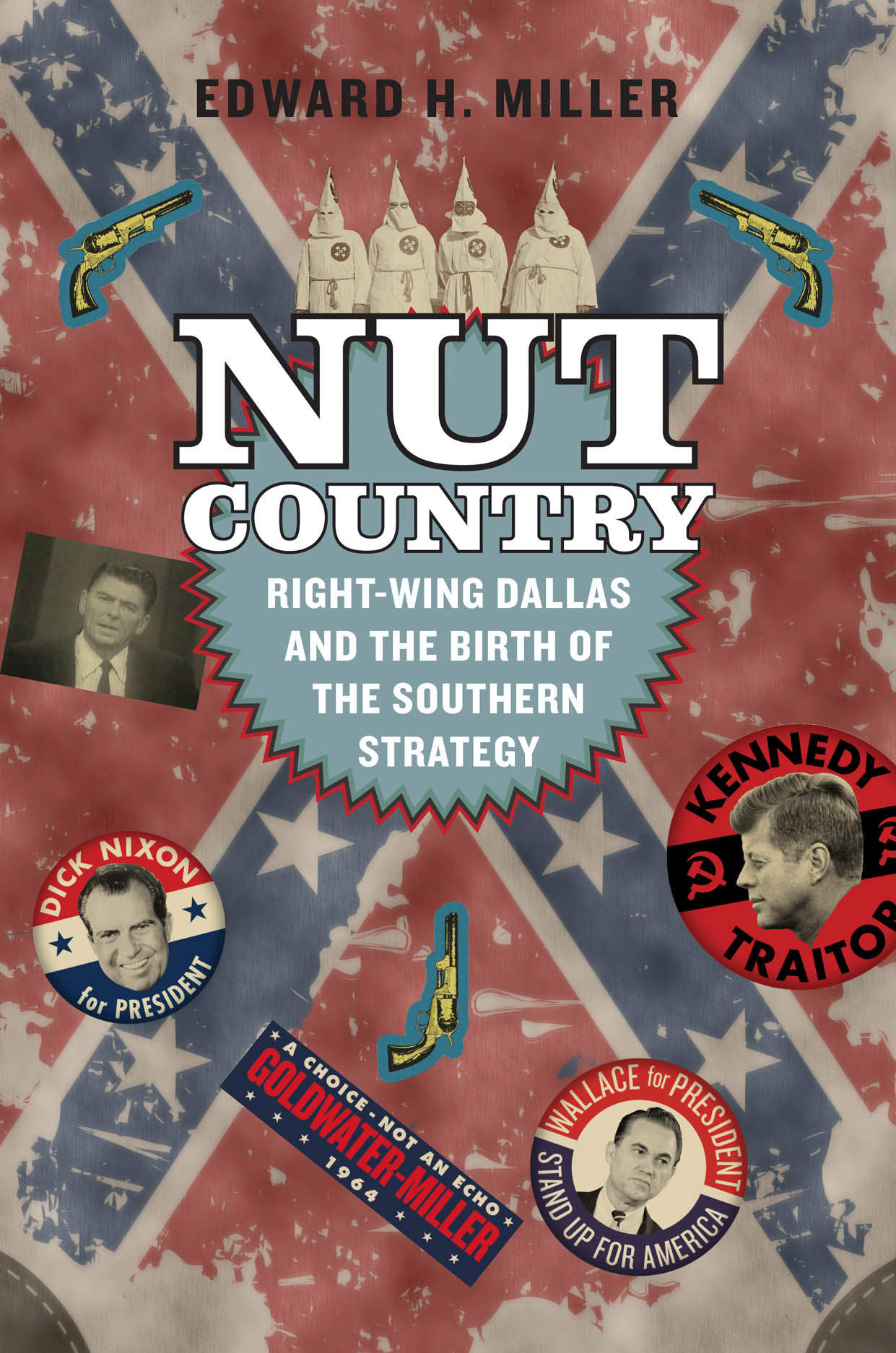 Nut Country: Right-Wing Dallas and the Birth of the Southern Strategy