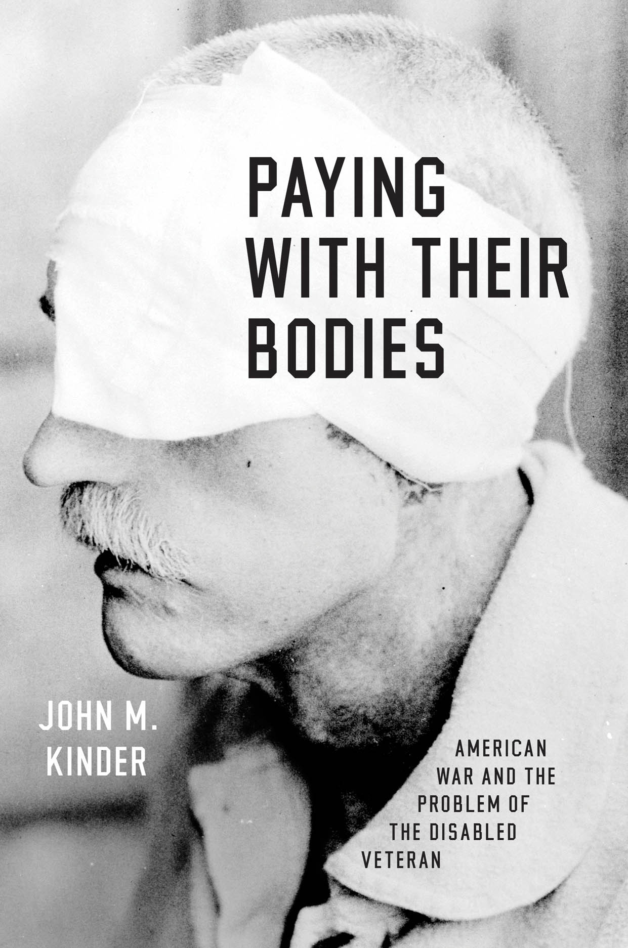 Paying with Their Bodies: American War and the Problem of the Disabled Veteran