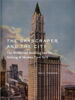 The Skyscraper and the City: The Woolworth Building and the Making of Modern New York