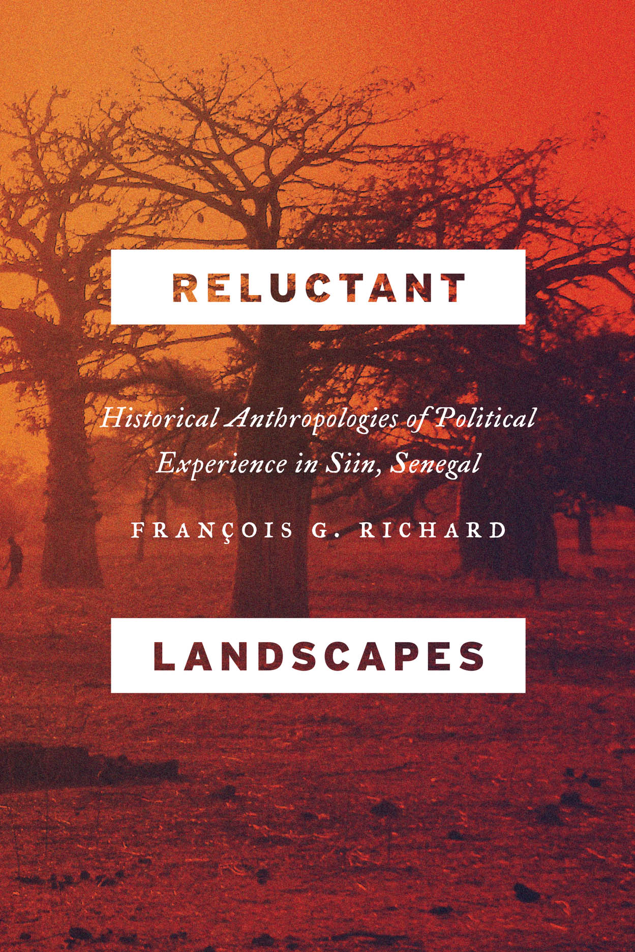Reluctant Landscapes: Historical Anthropologies of Political Experience in Siin, Senegal