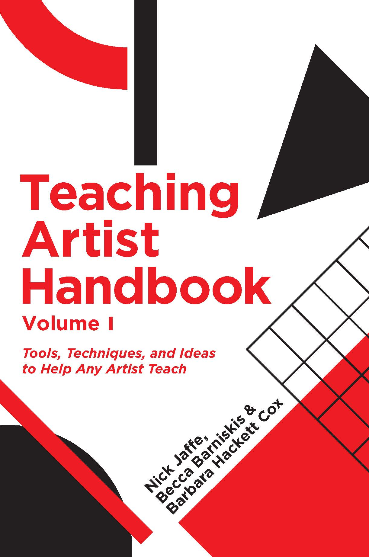 Teaching Artist Handbook, Volume One: Tools, Techniques, and Ideas to Help Any Artist Teach