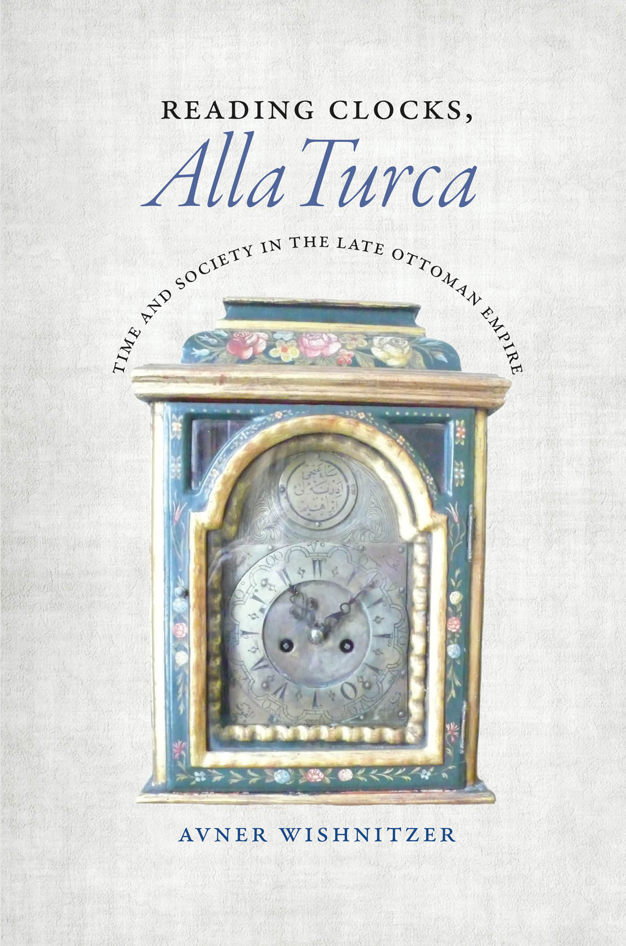 Reading Clocks, Alla Turca: Time and Society in the Late Ottoman Empire