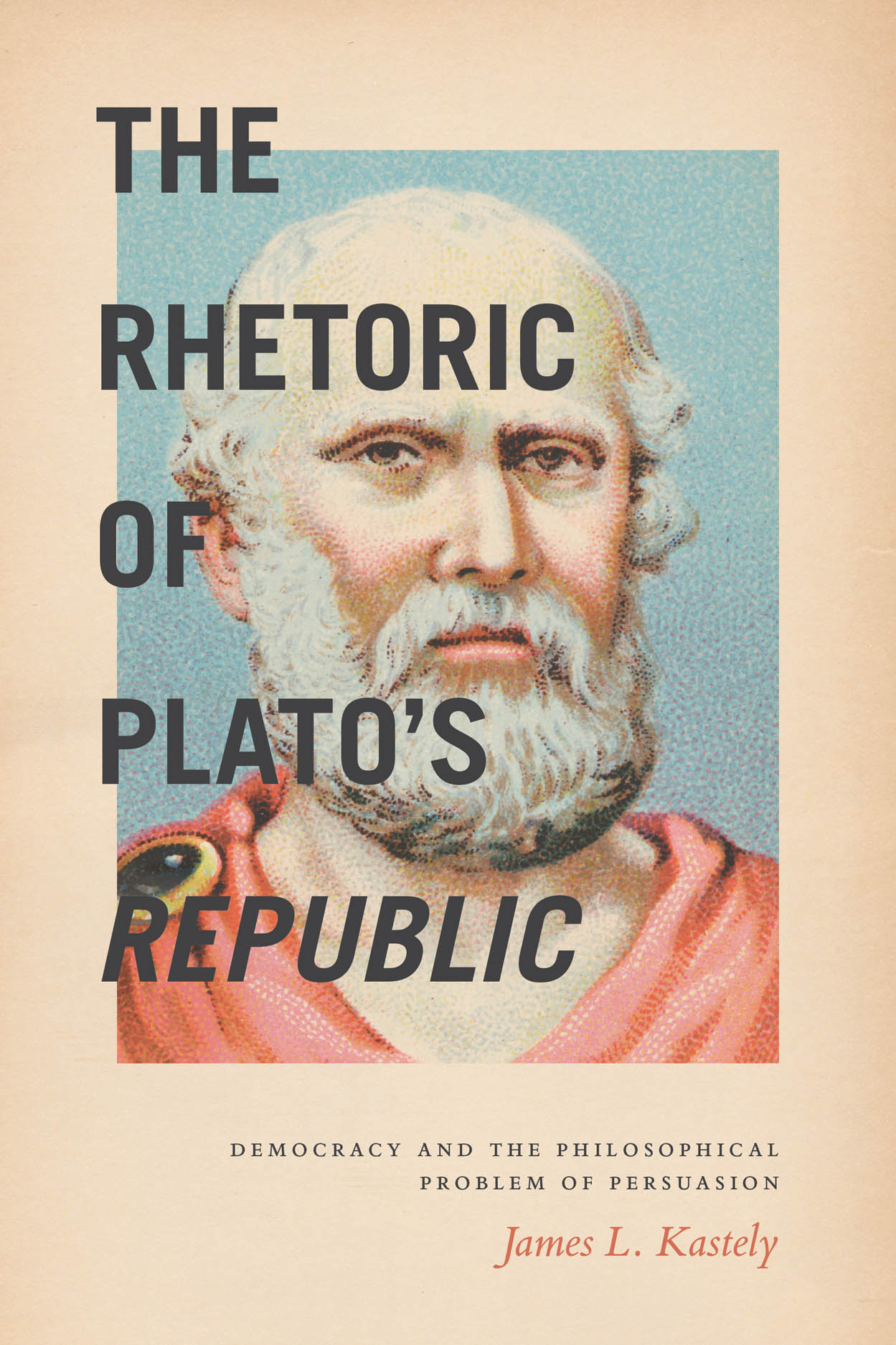 The Rhetoric of Plato's Republic: Democracy and the Philosophical Problem of Persuasion