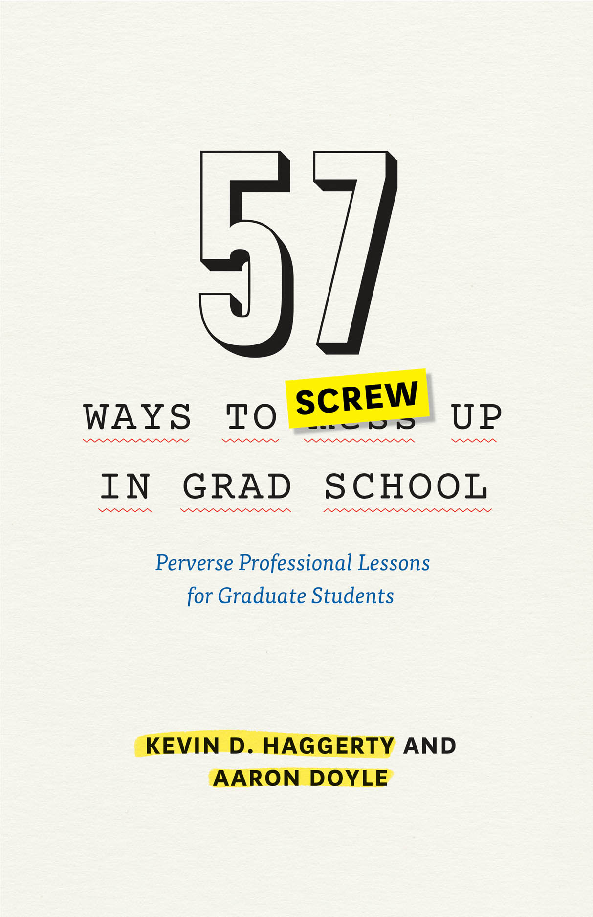 57 Ways to Screw Up in Grad School: Perverse Professional Lessons for Graduate Students