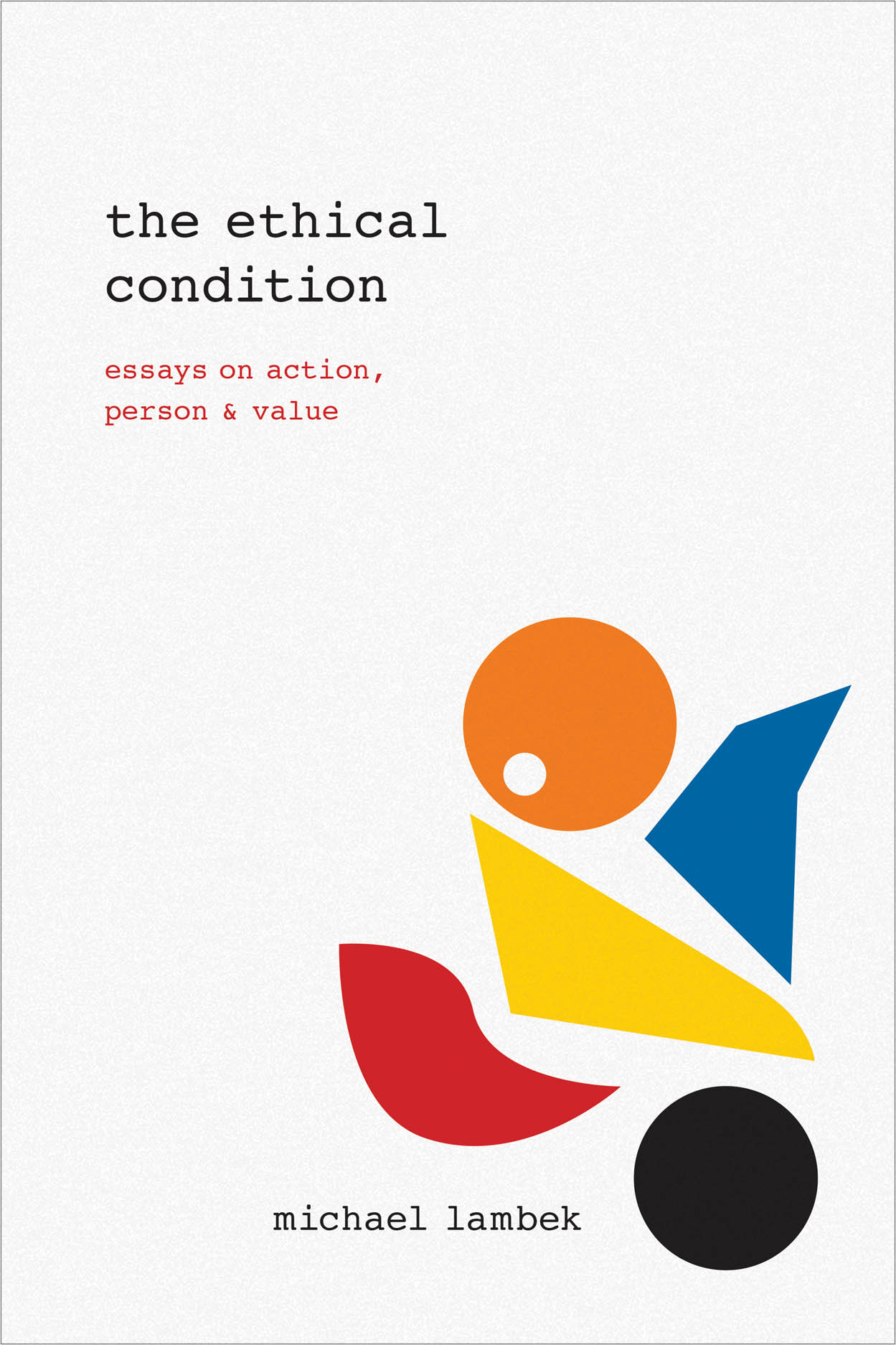 The Ethical Condition: Essays on Action, Person, and Value